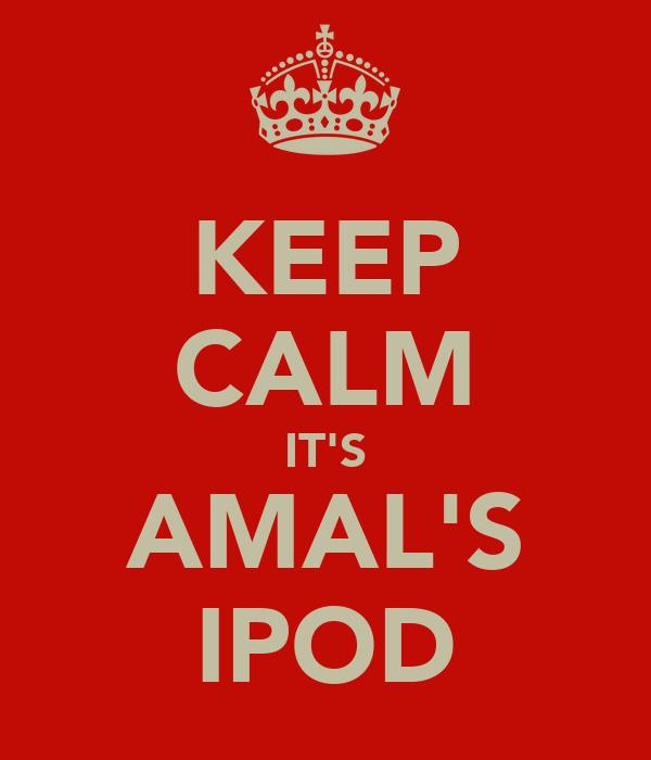 KEEP CALM IT'S AMAL'S IPOD