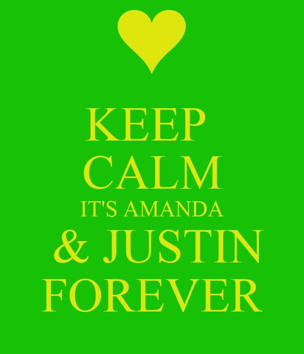 KEEP  CALM IT'S AMANDA  & JUSTIN FOREVER