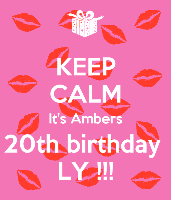 KEEP CALM It's Ambers 20th birthday  LY !!!