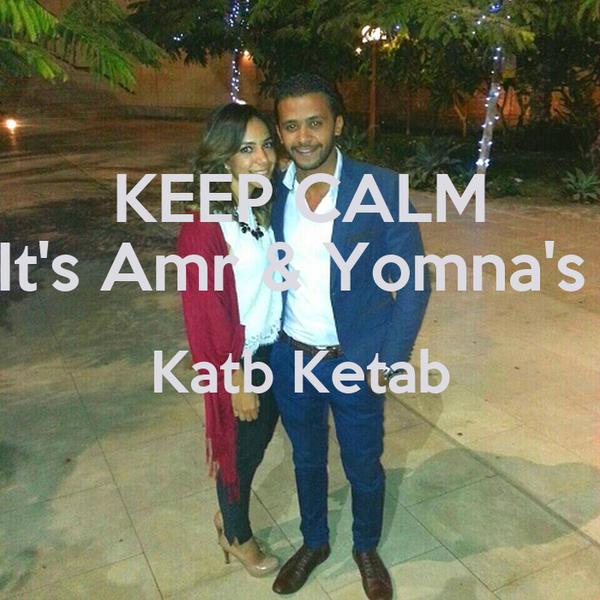 KEEP CALM It's Amr & Yomna's  Katb Ketab