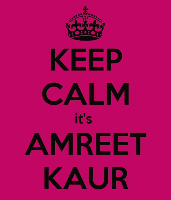 KEEP CALM it's  AMREET KAUR