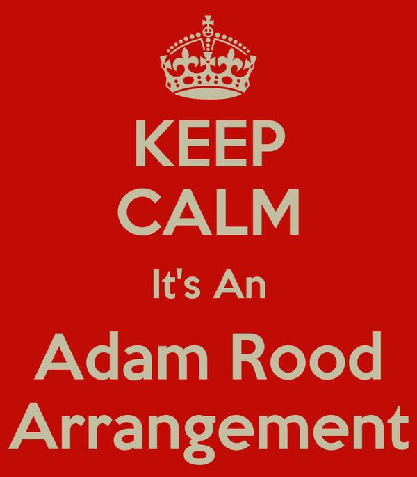 KEEP CALM It's An Adam Rood Arrangement