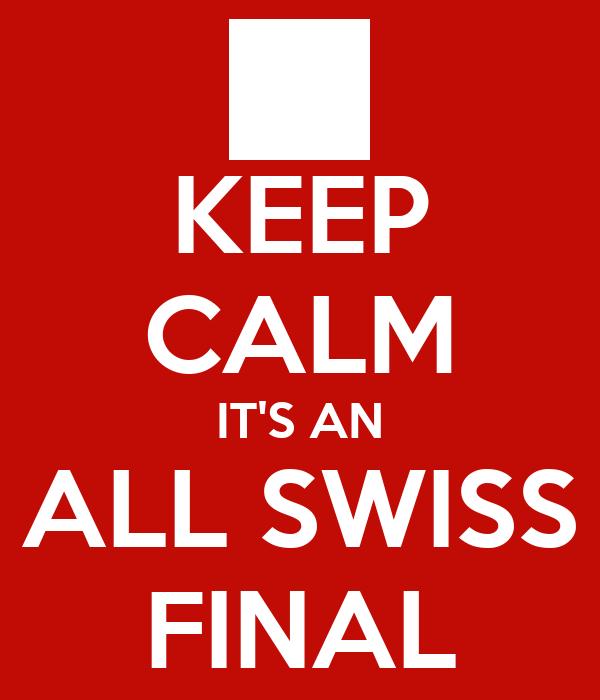 KEEP CALM IT'S AN ALL SWISS FINAL