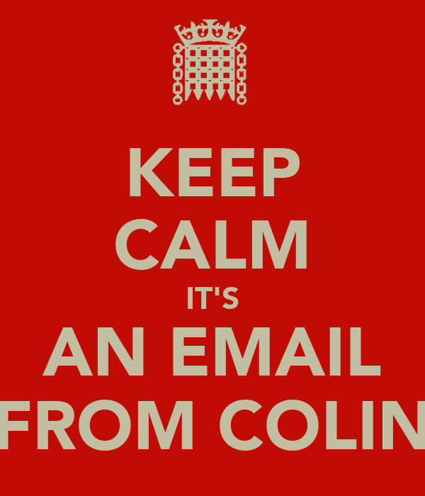KEEP CALM IT'S AN EMAIL FROM COLIN