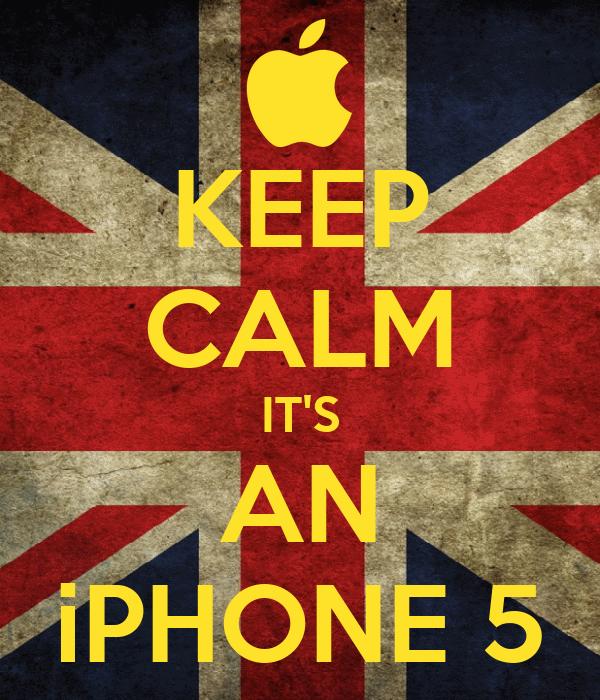 KEEP CALM IT'S AN iPHONE 5