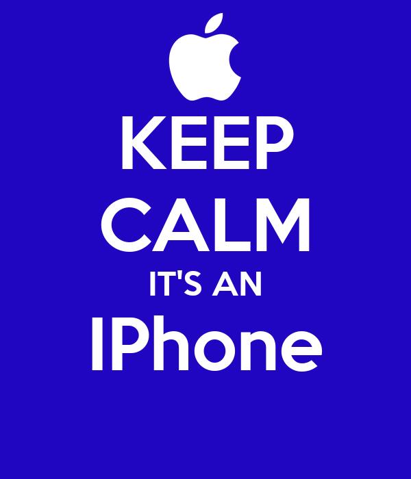 KEEP CALM IT'S AN IPhone