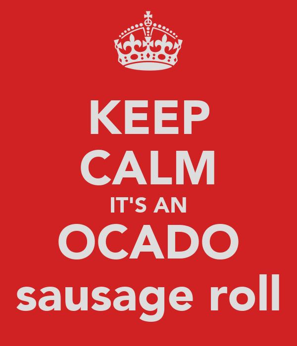 KEEP CALM IT'S AN OCADO sausage roll