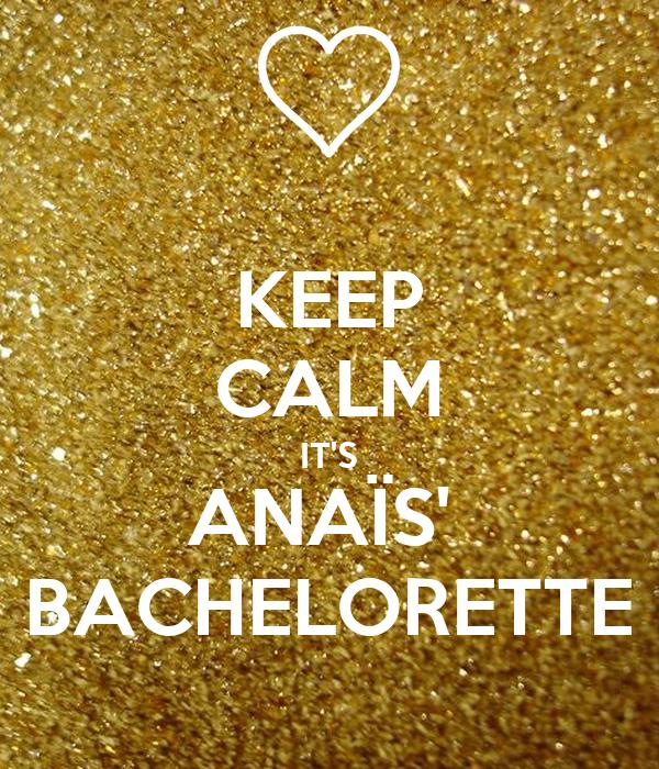 KEEP CALM IT'S ANAÏS'  BACHELORETTE