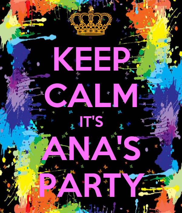 KEEP CALM IT'S ANA'S PARTY
