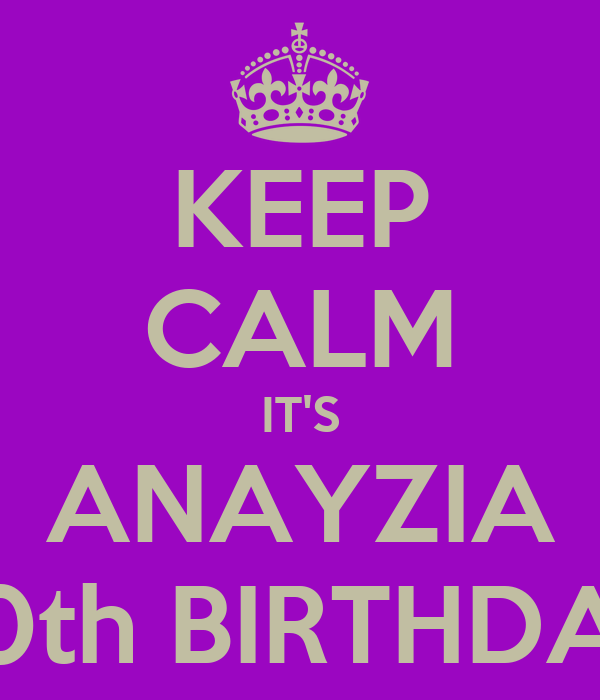 KEEP CALM IT'S  ANAYZIA  30th BIRTHDAY