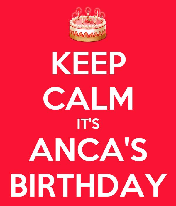 KEEP CALM IT'S ANCA'S BIRTHDAY