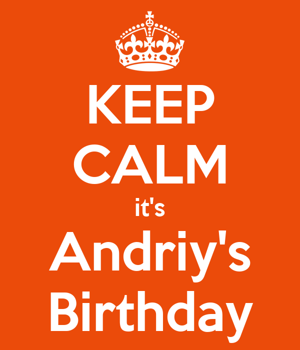 KEEP CALM it's Andriy's Birthday