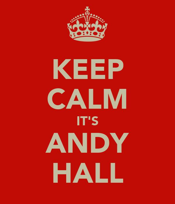 KEEP CALM IT'S ANDY HALL