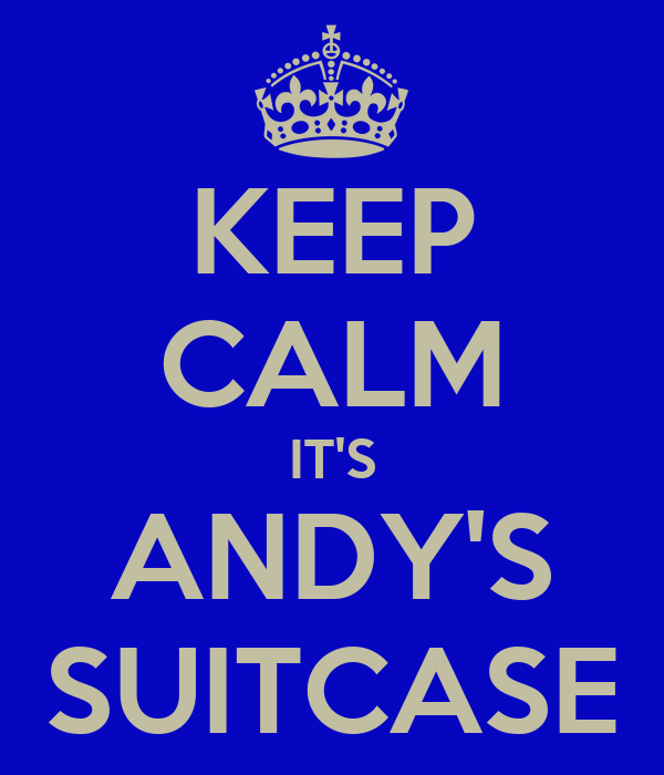 KEEP CALM IT'S ANDY'S SUITCASE