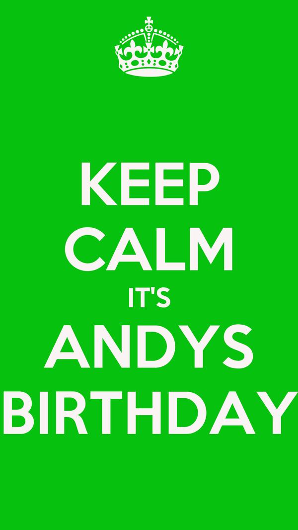 KEEP CALM IT'S ANDYS BIRTHDAY