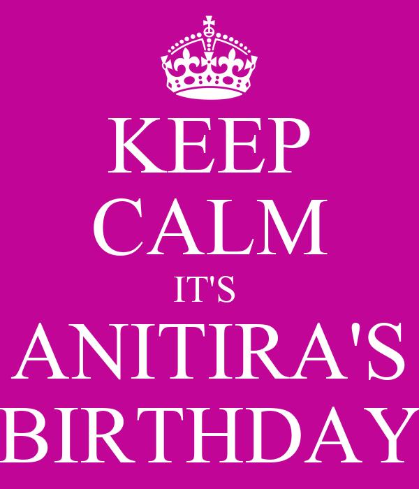 KEEP CALM IT'S  ANITIRA'S BIRTHDAY