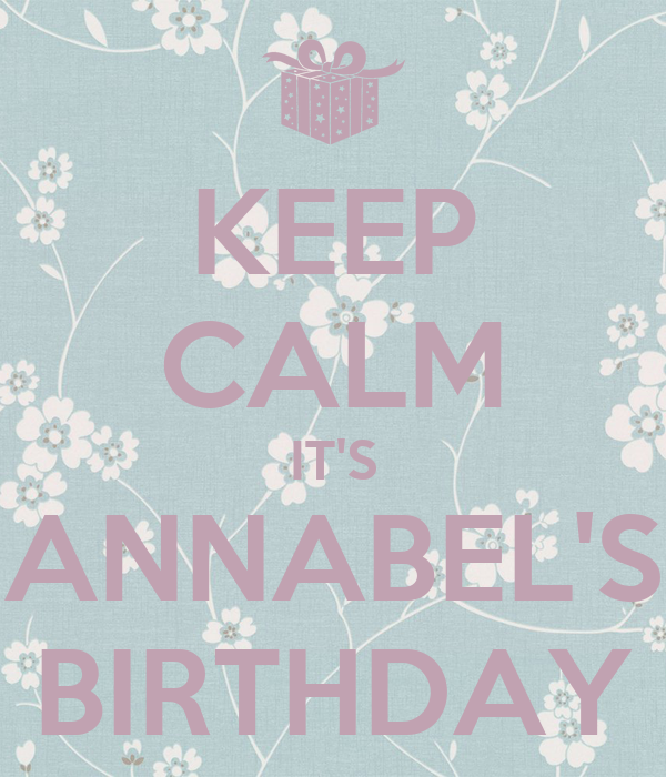 KEEP CALM IT'S ANNABEL'S BIRTHDAY