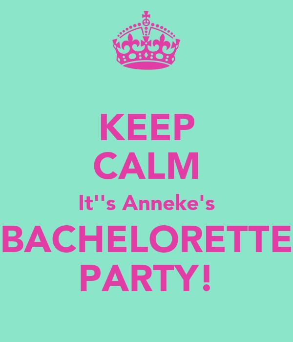 KEEP CALM It''s Anneke's BACHELORETTE PARTY!