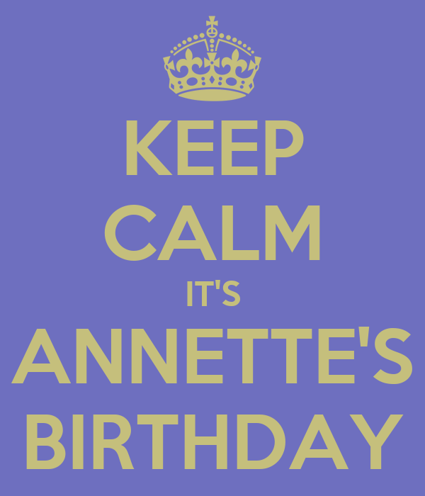 KEEP CALM IT'S ANNETTE'S BIRTHDAY