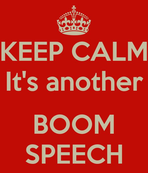 KEEP CALM It's another   BOOM SPEECH