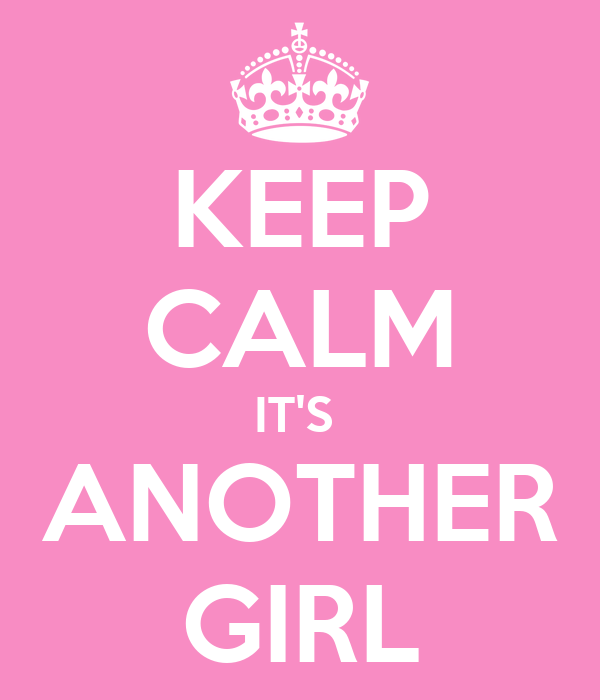 KEEP CALM IT'S  ANOTHER GIRL