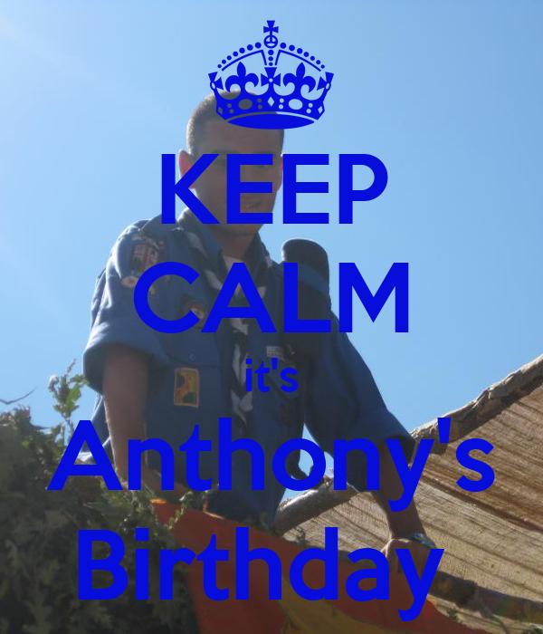 KEEP CALM it's Anthony's Birthday