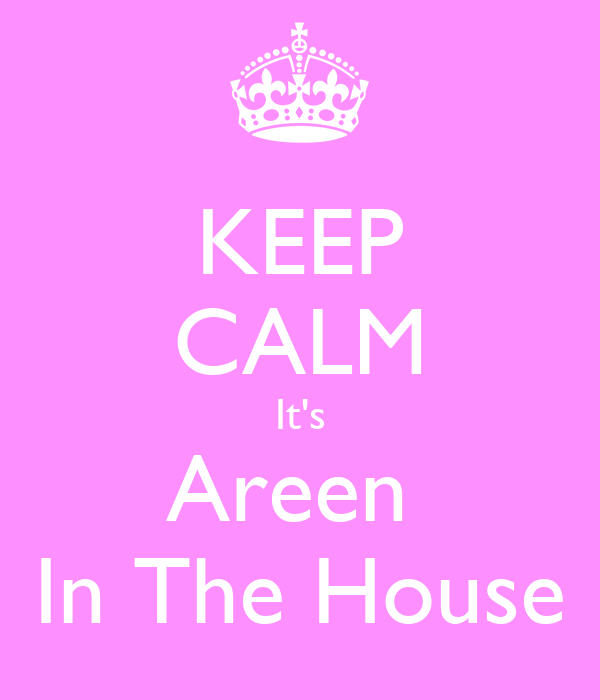 KEEP CALM It's Areen  In The House