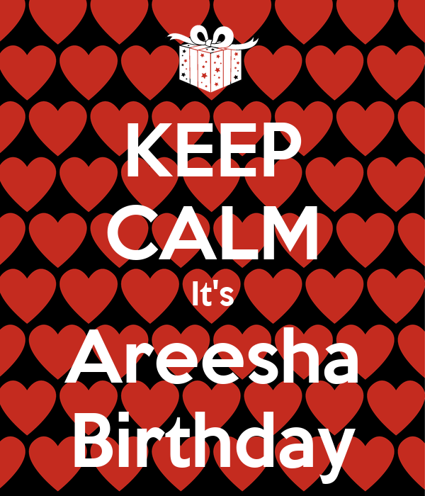 KEEP CALM It's Areesha Birthday
