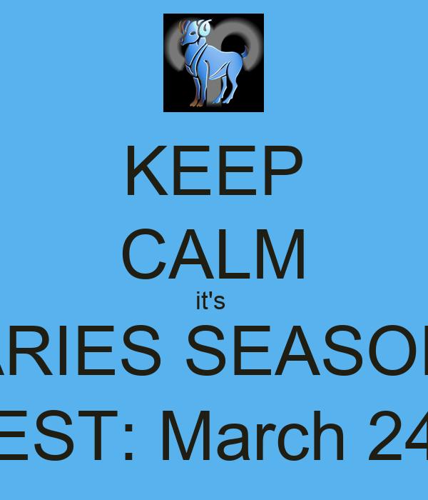 KEEP CALM it's  ARIES SEASON EST: March 24
