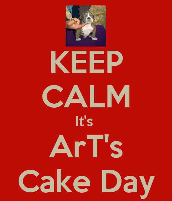 KEEP CALM It's  ArT's Cake Day