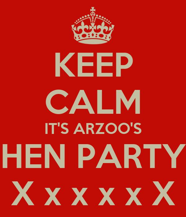 KEEP CALM IT'S ARZOO'S HEN PARTY X x x x x X