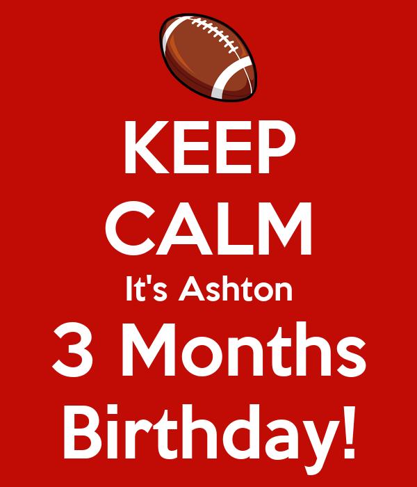 KEEP CALM It's Ashton 3 Months Birthday!