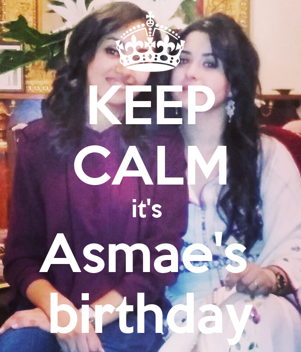 KEEP CALM it's  Asmae's  birthday