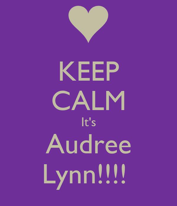 KEEP CALM It's Audree Lynn!!!!