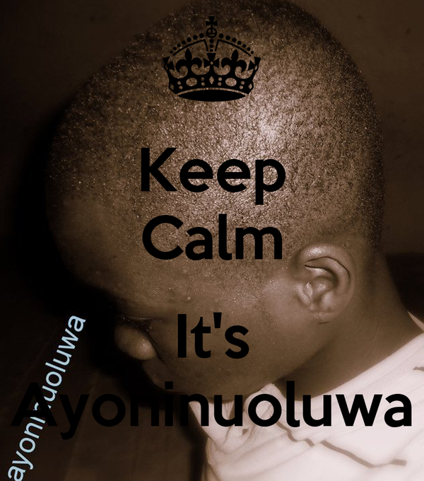 Keep Calm  It's Ayoninuoluwa
