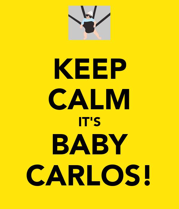 KEEP CALM IT'S BABY CARLOS!