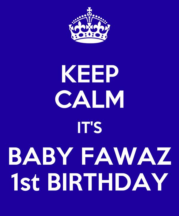 KEEP CALM IT'S BABY FAWAZ 1st BIRTHDAY
