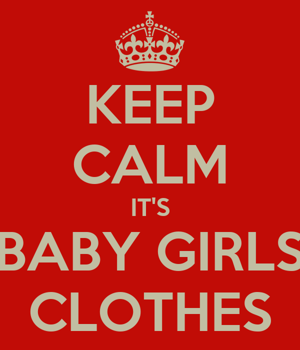 KEEP CALM IT'S BABY GIRLS CLOTHES