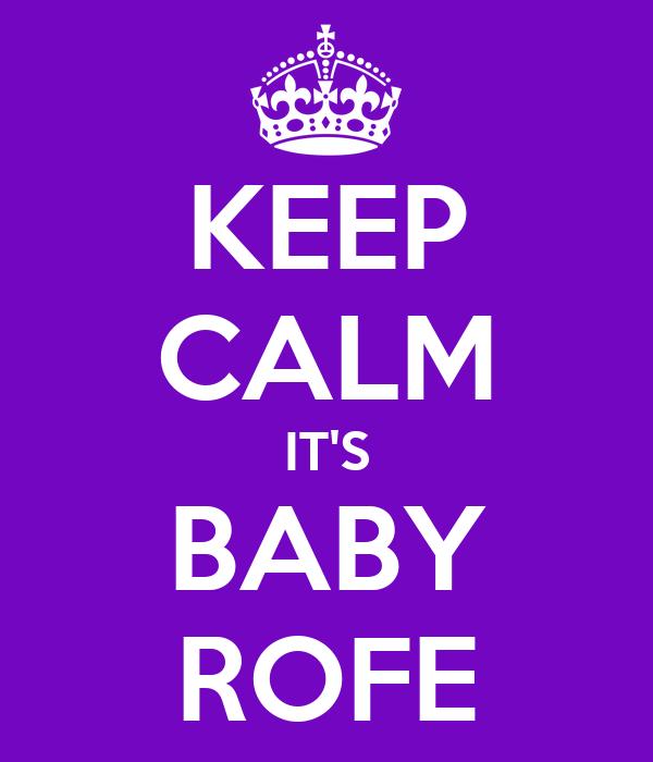 KEEP CALM IT'S BABY ROFE