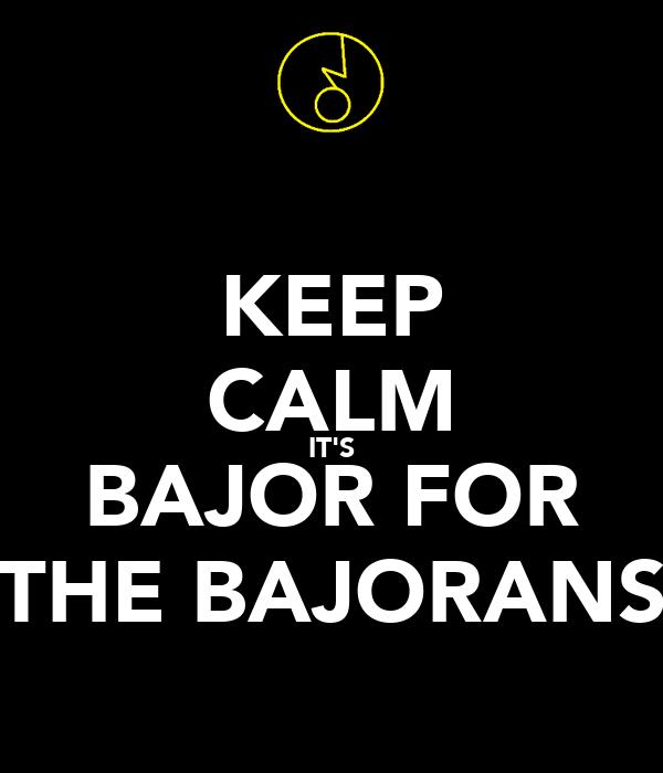 KEEP CALM IT'S BAJOR FOR THE BAJORANS