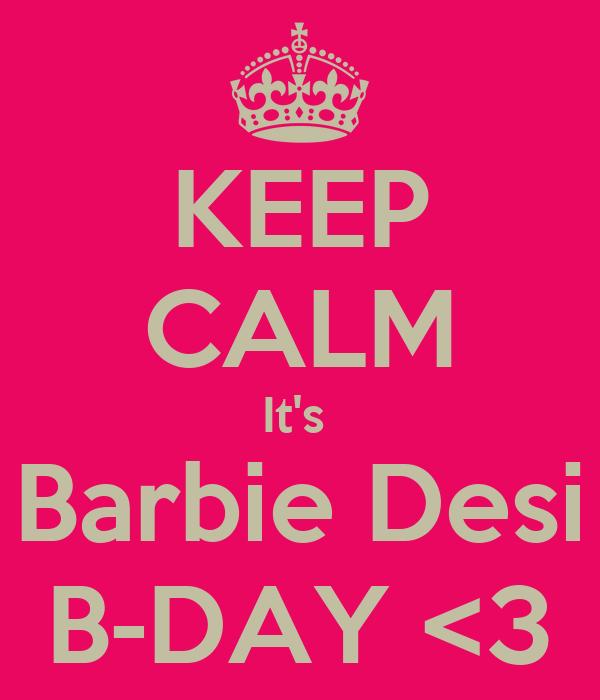 KEEP CALM It's  Barbie Desi B-DAY <3