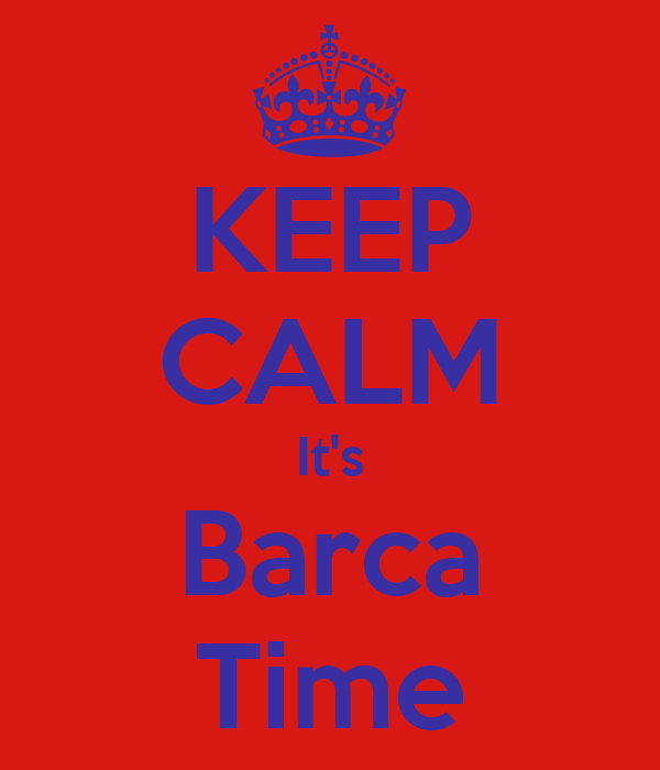 KEEP CALM It's Barca Time