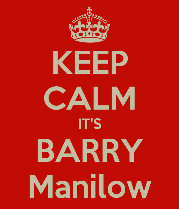 KEEP CALM IT'S BARRY Manilow