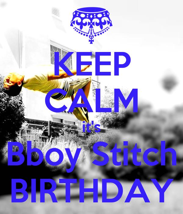 KEEP CALM it's Bboy Stitch BIRTHDAY