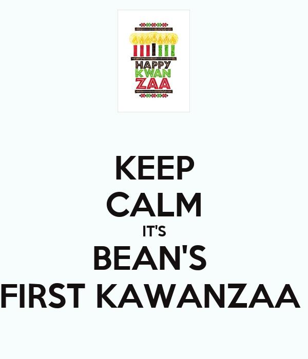 KEEP CALM IT'S BEAN'S  FIRST KAWANZAA