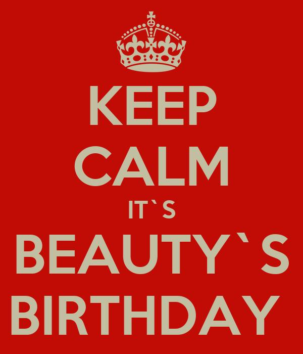 KEEP CALM IT`S BEAUTY`S BIRTHDAY
