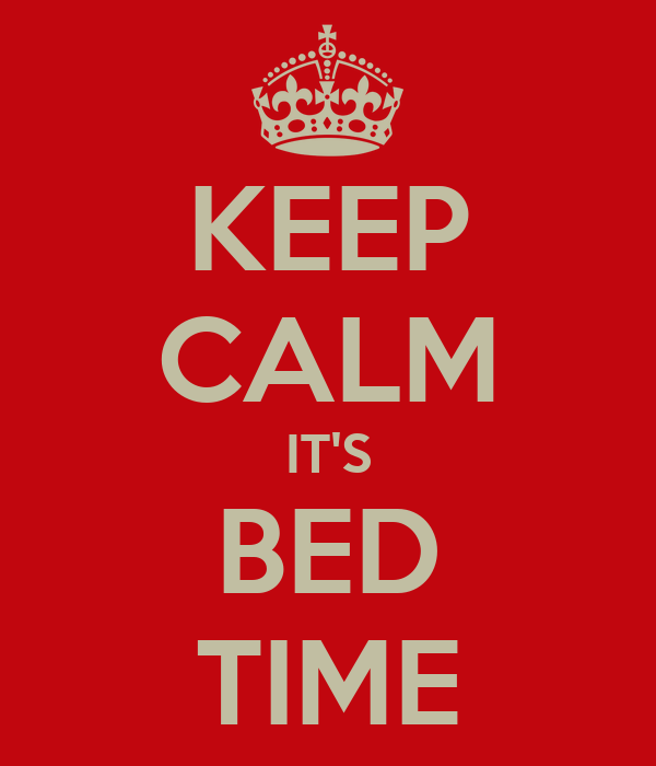 KEEP CALM IT'S BED TIME