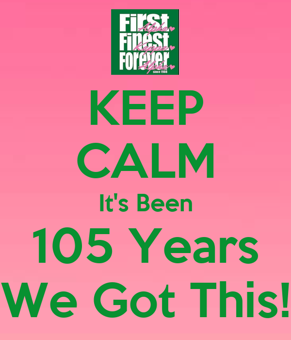 KEEP CALM It's Been 105 Years We Got This!