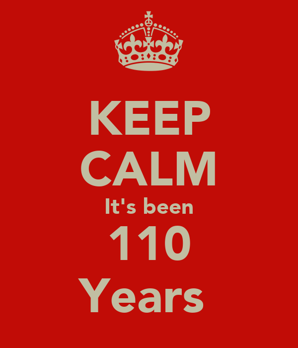 KEEP CALM It's been 110 Years