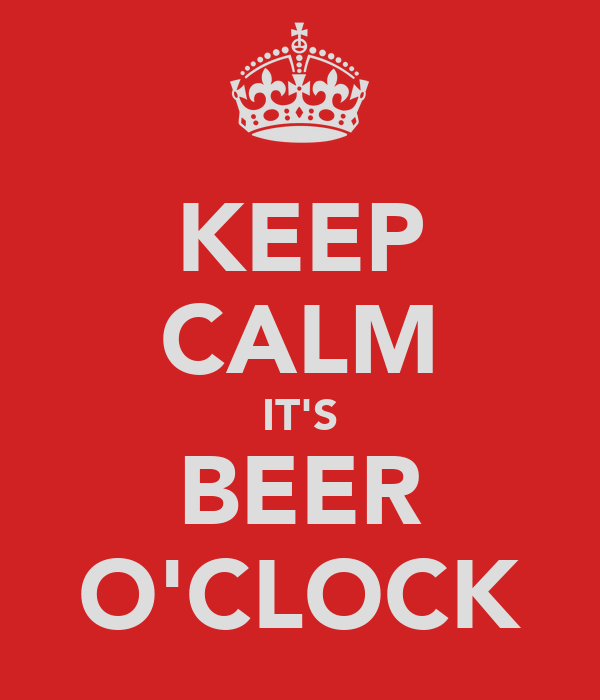 KEEP CALM IT'S BEER O'CLOCK
